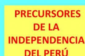 En la independencia del Perú recordemos a los precursores del Perú
