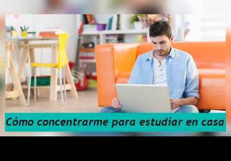 4 tips para mantener la concentración cuando estudias en casa