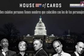 House Of Cards: Conoce cuántos peruanos tiene los mismos nombres y apellidos que los personajes