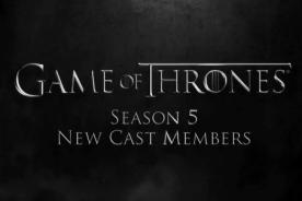Game of Thrones: Elenco para la temporada 5 ha sido anunciada [Video]