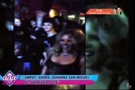 Johanna San Miguel se pega la juerga de su vida en ampay - VIDEO
